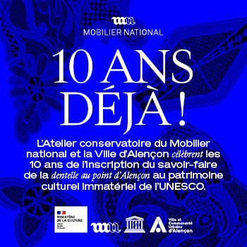 Du 16 novembre 2020 au 16 novembre 2021. L'Atelier conservatoire du Mobilier national et la ville d'Alençon célèbrent les 10 ans de l'inscription du savoir-faire de la dentelle au point d'Alençon au patrimoine culturel immatériel de l'UNESCO.