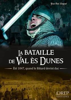 La Bataille de Val Es Dunes - Eté 1047, quand le Bâtard devint Duc