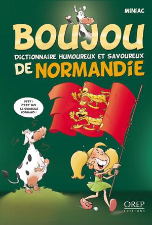 Boujou - Dictionnaire humoureux et savoureux de Normandie