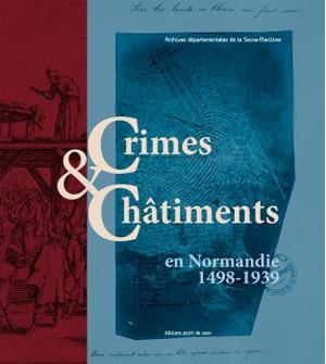 Crimes et Châtiments en Normandie, 1498-1939