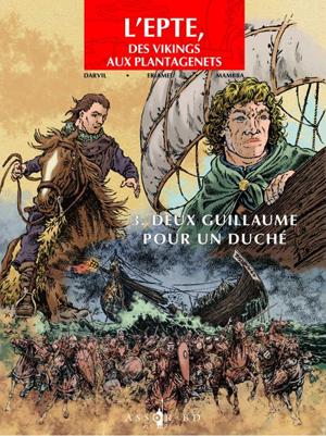 L'Epte, des Vikings aux Plantagenêts - Tome 3 : Deux Guillaume pour un duché