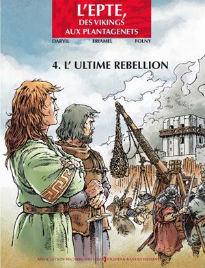 L'Epte, des Vikings aux Plantagenêts - Tome 4 : L'utilme rébellion