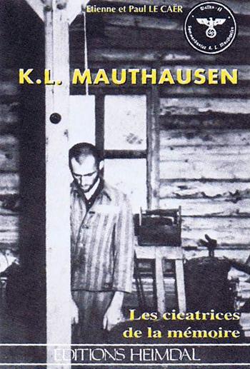 K.L. Mauthausen - Les cicatrices de la mémoire Par Étienne et Paul Le Caër - 239 pages (Editions Heimdal) - parution octobre 1996.