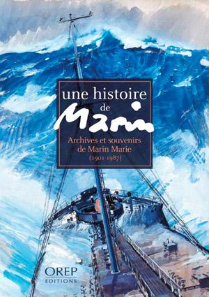 Une histoire de marin : archives et souvenirs de Marin Marie (1901-1987)