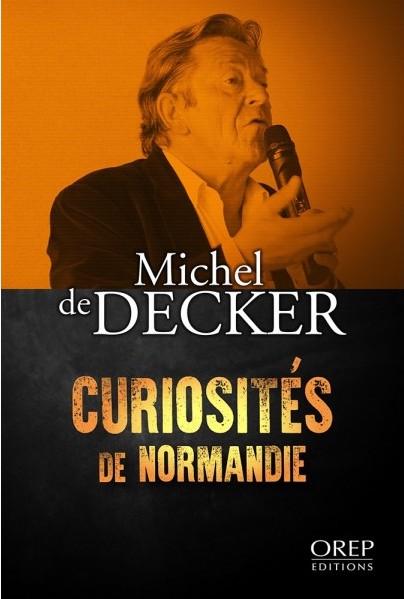 Curiosités de Normandie - Michel de Decker