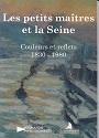 Les Petits Maîtres et la Seine  Couleurs et reflets (1830-1980)